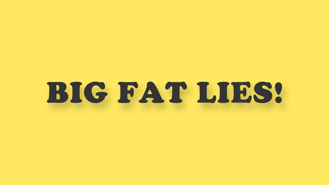 Big Fat Lies That Fry your Brain