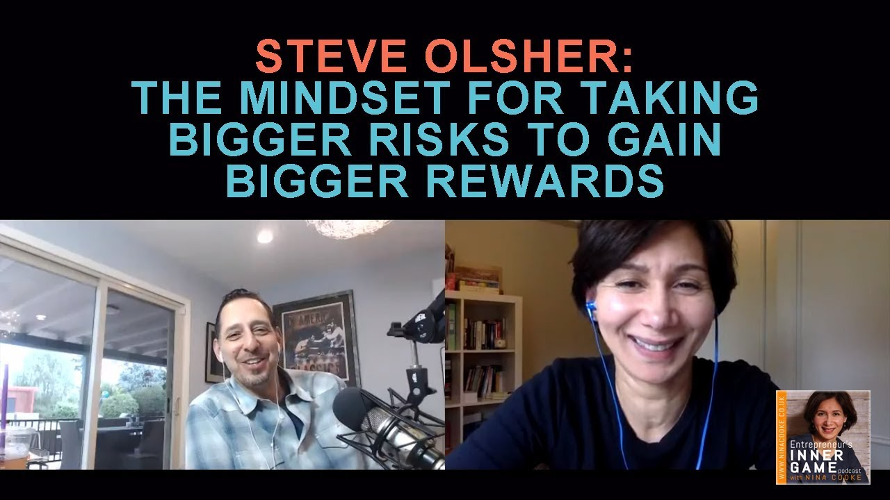 Episode 45: Steve Olsher: The Mindset For Taking Bigger Risks To Gain Bigger Rewards