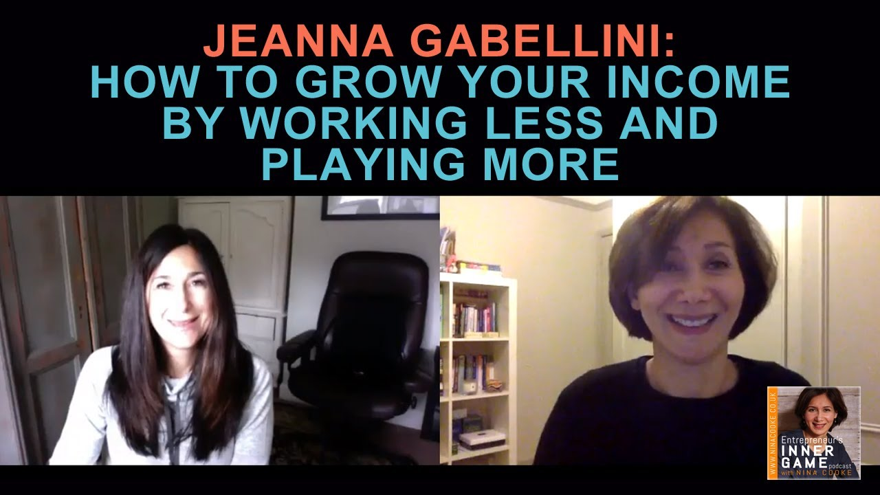 Episode 54: Jeanna Gabellini: How To Grow Your Income By Working Less And Playing  More