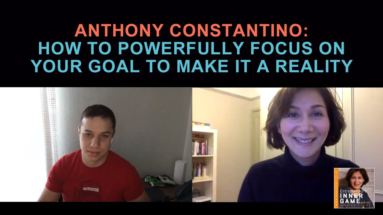 Episode 55: Anthony Constantino:  How To Powerfully Focus On Your Goal To Make It A Reality
