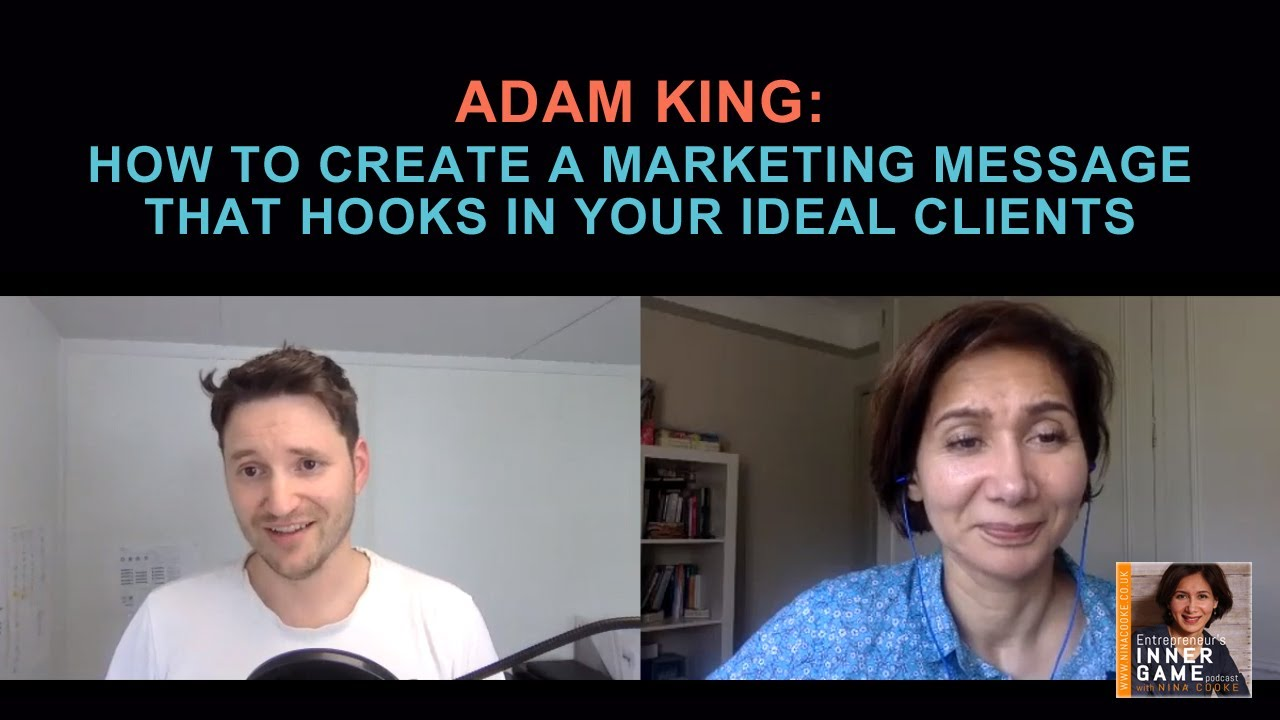 Episode 62: Adam King: How To Create A Marketing Message That Hooks In Your Ideal Clients