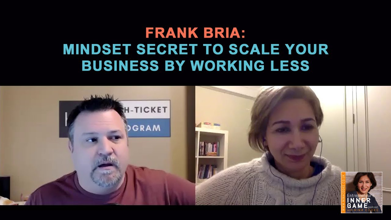 Episode 74: Frank Bria: Mindset Secrets to Scale Your Business by Working Less