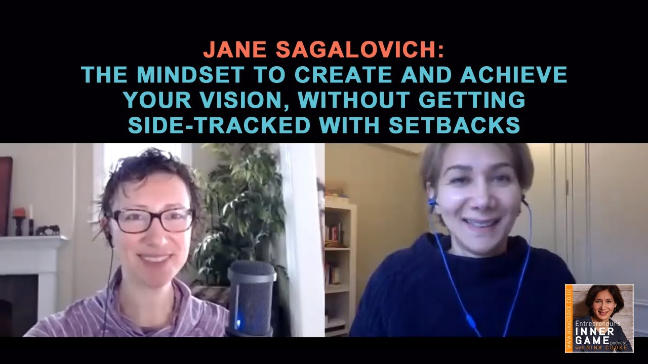 #81: Jane Sagalovich: The Mindset to create and achieve your vision, without getting side-tracked with setbacks