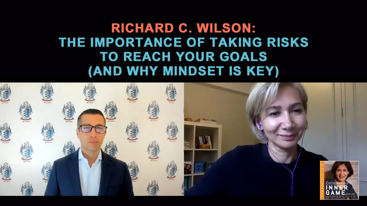 #83: Richard C. Wilson: The Importance of Taking Risks to Reach your Goals (and why mindset is key)